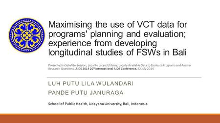 Maximising the use of VCT data for programs' planning and evaluation; experience from developing longitudinal studies of FSWs in Bali LUH PUTU LILA WULANDARI.