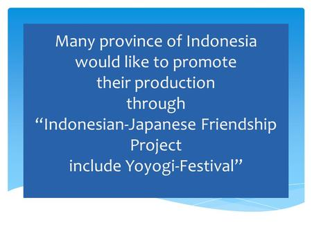 "Many province of Indonesia would like to promote their production through ""Indonesian-Japanese Friendship Project include Yoyogi-Festival"""