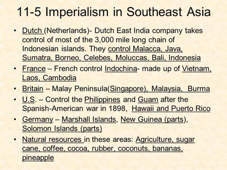 11-5 Imperialism in Southeast Asia Dutch (Netherlands)- Dutch East India company takes control of most of the 3,000 mile long chain of Indonesian islands.