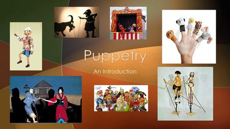 An Introduction.  Puppet theatre is a very old form of expression  It is found throughout the world, and each culture has developed its own specific.