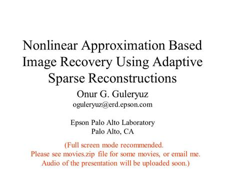 Nonlinear Approximation Based Image Recovery Using Adaptive Sparse Reconstructions Onur G. Guleryuz Epson Palo Alto Laboratory.