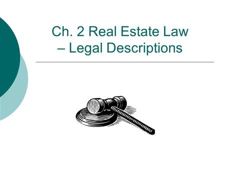 Ch. 2 Real Estate Law – Legal Descriptions. 2 Ch 2. Outline  1. Metes and Bounds Method  2. Rectangular Survey System  3. References to Recorded Plats.