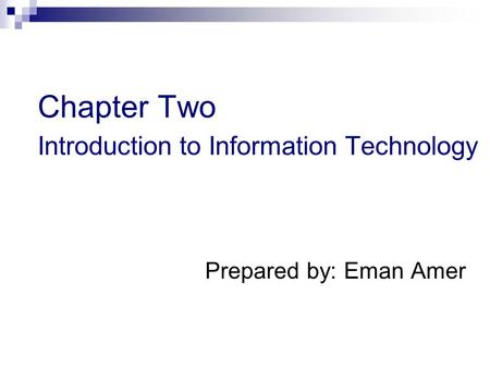 Chapter Two Introduction to Information Technology Prepared by: Eman Amer.