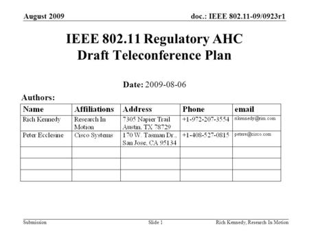 Doc.: IEEE 802.11-09/0923r1 Submission August 2009 Rich Kennedy, Research In MotionSlide 1 IEEE 802.11 Regulatory AHC Draft Teleconference Plan Date: 2009-08-06.