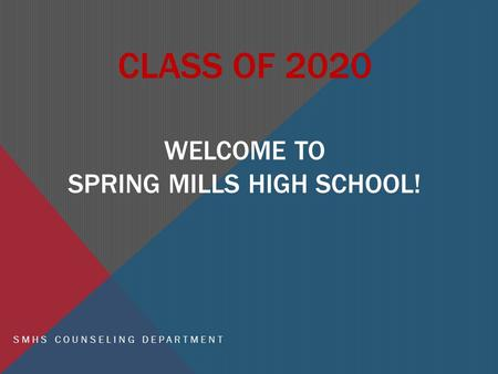 CLASS OF 2020 WELCOME TO SPRING MILLS HIGH SCHOOL! SMHS COUNSELING DEPARTMENT.