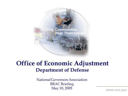 Www.oea.gov Office of Economic Adjustment Department of Defense National Governors Association BRAC Briefing May 10, 2005.