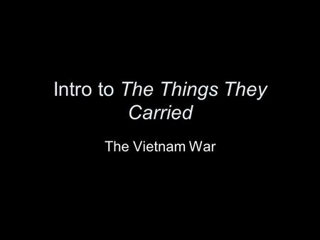Intro to The Things They Carried The Vietnam War.