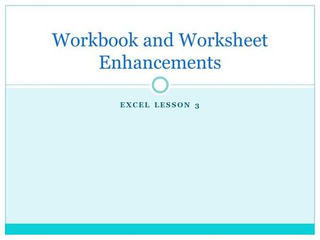 EXCEL LESSON 3 Workbook and Worksheet Enhancements.