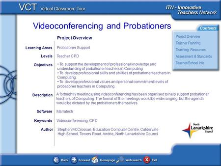 Videoconferencing and Probationers Project Overview AuthorStephen McCrossan, Education Computer Centre, Caldervale High School, Towers Road, Airdrie, North.