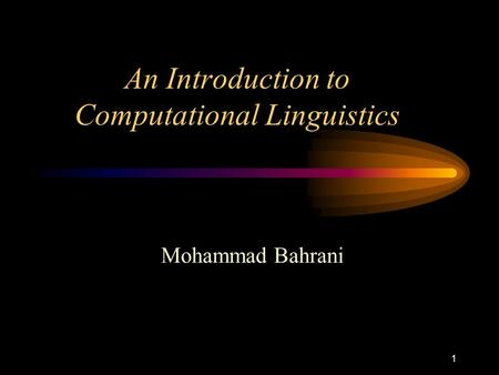1 An Introduction to Computational Linguistics Mohammad Bahrani.