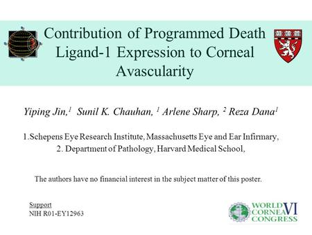 Contribution of Programmed Death Ligand-1 Expression to Corneal Avascularity Yiping Jin, 1 Sunil K. Chauhan, 1 Arlene Sharp, 2 Reza Dana 1 1.Schepens Eye.