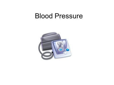 Blood Pressure. UNDERSTANDING BLOOD PRESSURE Blood pressure is the force of your blood pushing on your artery walls Pressure is highest during the heart.