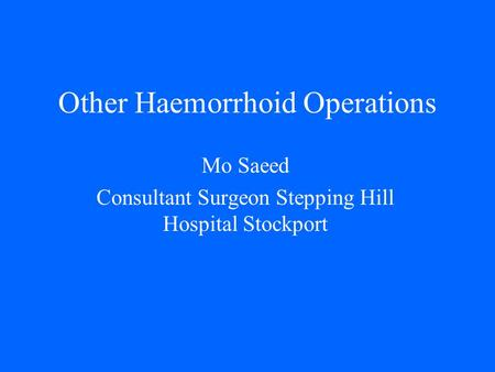 Other Haemorrhoid Operations Mo Saeed Consultant Surgeon Stepping Hill Hospital Stockport.