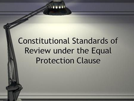 Constitutional Standards of Review under the Equal Protection Clause.