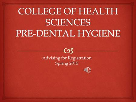 Advising for Registration Spring 2015.  STAFF Dental Hygiene Kristyn Quimby– Director, Dental Education and Clinical Lecturer, EA 1251,