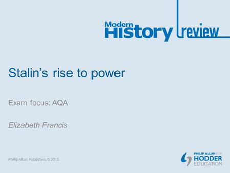 Stalin's rise to power Exam focus: AQA Elizabeth Francis Philip Allan Publishers © 2015.