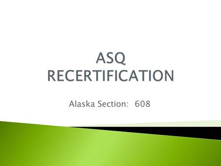 Alaska Section: 608.  Recertification Journal: Obtain a minimum of 18 recertification units during your three-year certification period. Document them.