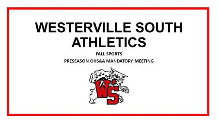 WESTERVILLE SOUTH ATHLETICS FALL SPORTS PRESEASON OHSAA MANDATORY MEETING.