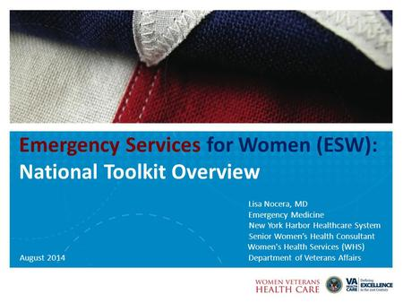 Emergency Services for Women (ESW): National Toolkit Overview Lisa Nocera, MD Emergency Medicine New York Harbor Healthcare System Senior Women's Health.