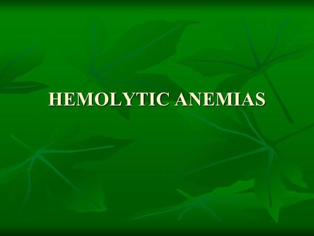 HEMOLYTIC ANEMIAS. LEARNING OBJECTIVE 1. To compare and contrast intravascular and extravascular hemolysis 2. To acquire basic knowledge about the tests.