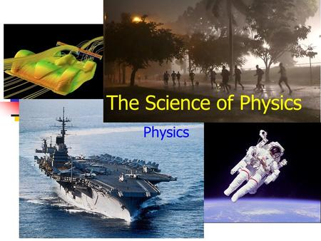 "The Science of Physics Physics. What We Want to Know… What topics does ""physics"" include? What is the scientific method? How do you identify what variables."