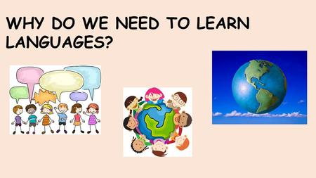 WHY DO WE NEED TO LEARN LANGUAGES?.