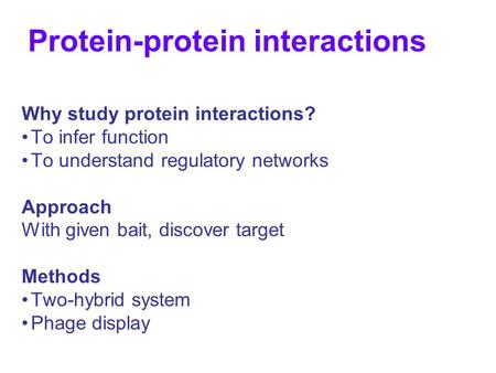 Protein-protein interactions Why study protein interactions? To infer function To understand regulatory networks Approach With given bait, discover target.