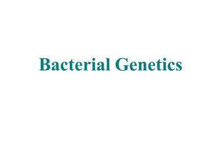 Bacterial Genetics. The major component of the bacterial genome is one double-stranded, circular DNA molecule. For E. coli, the chromosomal DNA consists.