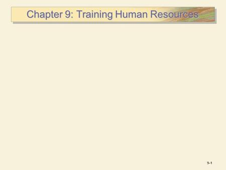 9–19–1 Chapter 9: Training Human Resources. 9–29–2 Nature of Training Training  A process whereby people acquire capabilities to aid in the achievement.