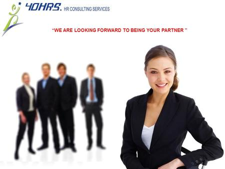 """WE ARE LOOKING FORWARD TO BEING YOUR PARTNER "". INTRODUCTION  40HRS. Inc. was founded In the year 2000 in San Jose, California USA.  40HRS Vietnam."