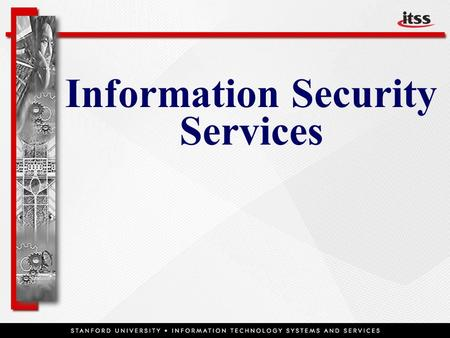 Information Security Services. Overview  Administrative Systems Security  Legislative Requirements  SUNet Security  Individual Security Awareness.