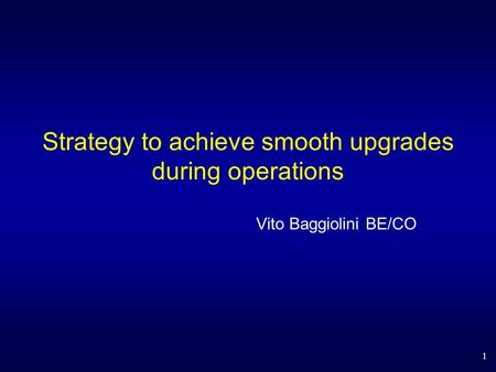 Strategy to achieve smooth upgrades during operations Vito Baggiolini BE/CO 1.