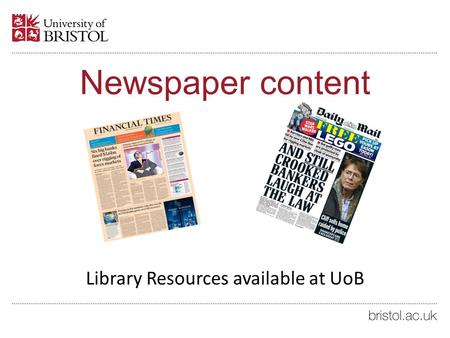 Newspaper content Library Resources available at UoB.