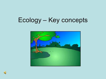 Ecology – Key concepts. Ecology Ecology is the field of science that studies the relationship between organisms and the environment. Organism refers to.