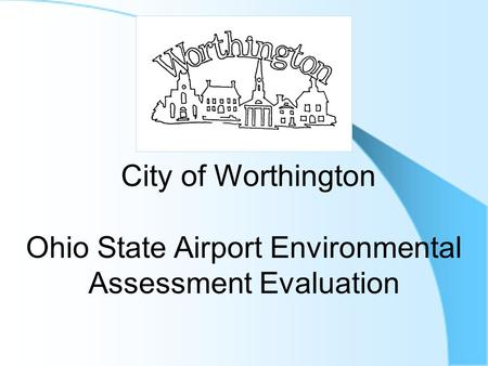 City of Worthington Ohio State Airport Environmental Assessment Evaluation.