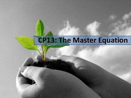 CP13: The Master Equation. THE MASTER EQUATION ENVIRONMENTAL IMPACT – Land transformation, global biogeochemistry, biotic additions and losses, depletion.