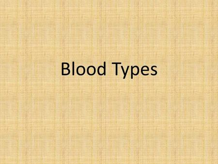 "Blood Types. Objectives You should be able to: 1.Define the term ""Antigen."" Explain what gives blood its type. 2.Define the four known blood types. 3.Explain."