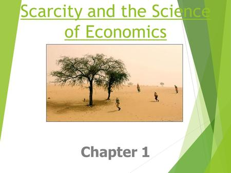 Scarcity and the Science of Economics Chapter 1. Imagine… A girl and her boyfriend get shipwrecked on a deserted island. After surveying the island they.
