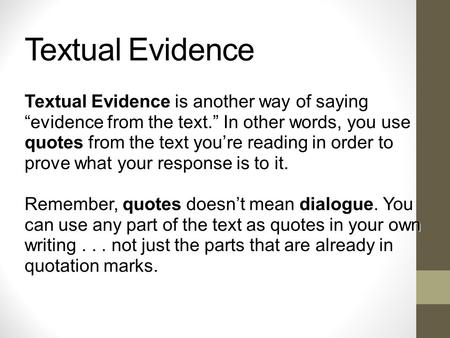 "Textual Evidence Textual Evidence is another way of saying ""evidence from the text."" In other words, you use quotes from the text you're reading in order."