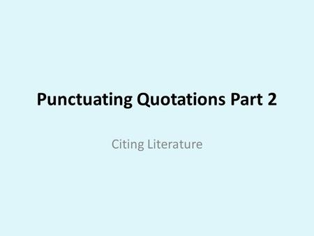 Punctuating Quotations Part 2 Citing Literature. Standard ELACC8RI1/ELACCRL1: Cite the textual evidence that most strongly supports an analysis of what.