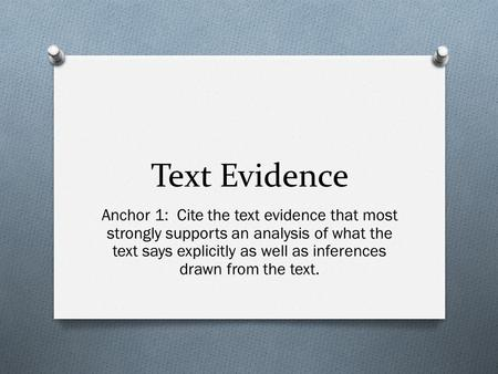 Text Evidence Anchor 1: Cite the text evidence that most strongly supports an analysis of what the text says explicitly as well as inferences drawn from.