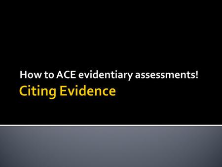 How to ACE evidentiary assessments!.  Students need to prove their point using evidence.  Use these quick tips to ACE assessments found on classwork,