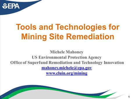Tools and Technologies for Mining Site Remediation Michele Mahoney US Environmental Protection Agency Office of Superfund Remediation and Technology Innovation.