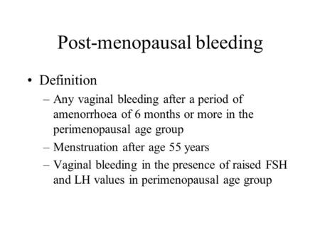 Post-menopausal bleeding Definition –Any vaginal bleeding after a period of amenorrhoea of 6 months or more in the perimenopausal age group –Menstruation.