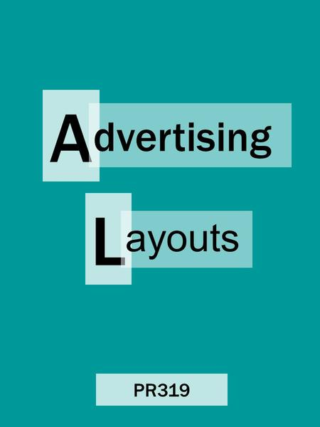 A dvertising L ayouts PR319. Alphabet Inspired We are familiar (consciously and subconsciously) with the shapes of letters and numbers. By arranging visual.