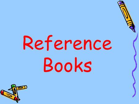 Reference Books. Reference books have a special purpose in the media center. They are shelved in a special area. They are used to:  gather information.