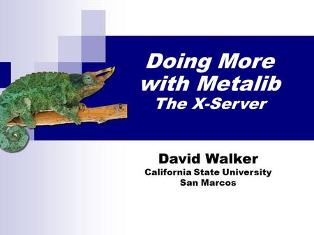 David Walker California State University San Marcos Doing More with Metalib The X-Server.