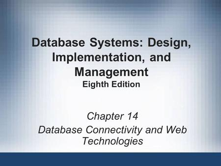 Database Systems: Design, Implementation, and Management Eighth Edition Chapter 14 Database Connectivity and Web Technologies.