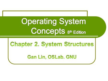 2.1 <strong>Operating</strong>-<strong>System</strong> Services 2.2 User <strong>Operating</strong>-<strong>System</strong> Interface 2.3 <strong>System</strong> Calls 2.4 Types of <strong>System</strong> Calls 2.5 <strong>System</strong> Programs 2.6 <strong>Operating</strong>-<strong>System</strong>.