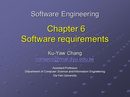 Software Engineering Chapter 6 Software requirements Ku-Yaw Chang Assistant Professor Department of Computer Science and Information.